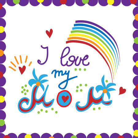 I love my mom - print for childrens t-shirts. Hand-drawn design for childrens products, cards with  inscription and  rainbow in  colorful frame. Vector. Ilustração
