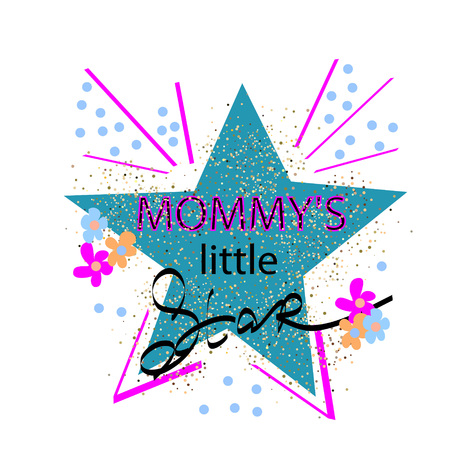Mommys little star - print for childrens t-shirts. Hand-drawn design for childrens products, cards with inscription and  shining star. Vector.