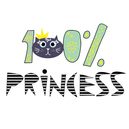 100% princess - print for childrens t-shirts. Hand-drawn design for childrens products, cards with the inscription and  cat. Vector. Print for little girls.