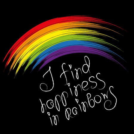 I find happiness in rainbows. Motivational phrase for the LGBT community. Hand-drawn lettering and bright rainbow on a black background.