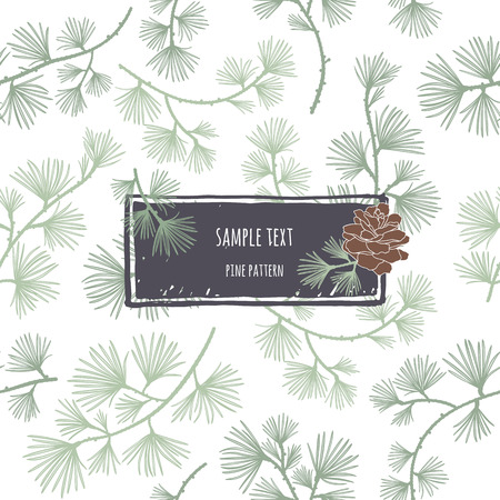 Coniferous seamless pattern. Larch branches. frame with  pine cone. Decorative background for cards, packaging, textiles, wallpapers.