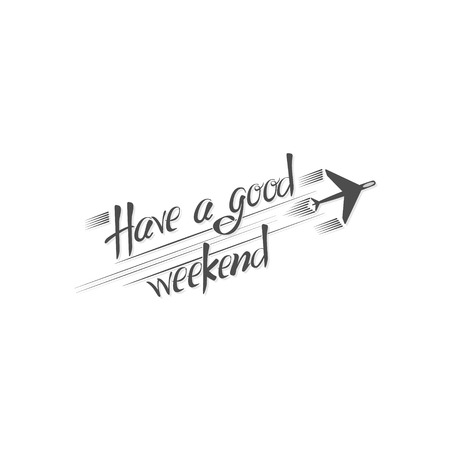Have a good weekend. Lettering brushpen, Isolated on white background Vector