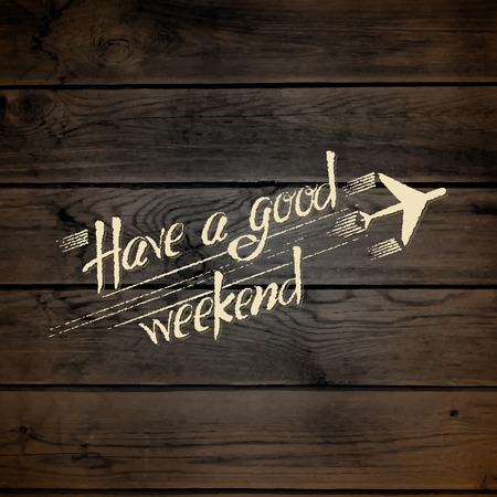 Que tengas un buen fin de semana, en la textura de la madera. Brushpen letras Ilustración de vector