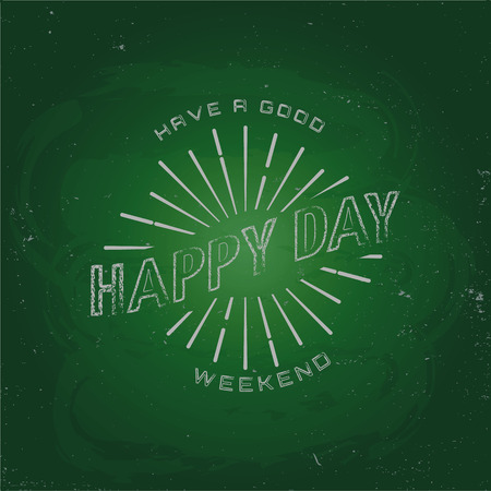 happy holiday: Have a good weekend, happy day. Chalk on a blackboard. EPS10