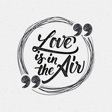 love: Love is in the air - calligraphic quotation It can be used to design greeting card, poster