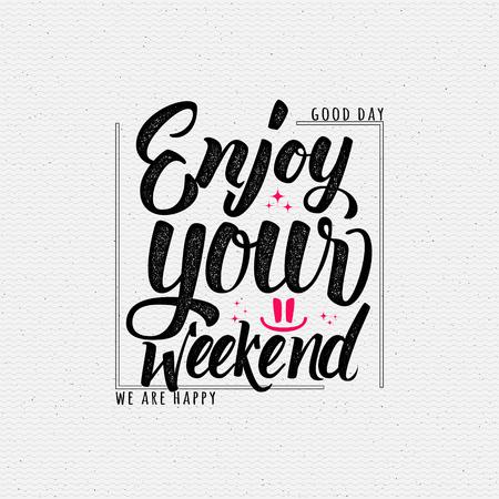 Godetevi il vostro week-end - calligrafia tipografia frase Può essere utilizzato per le cartoline, i manifesti