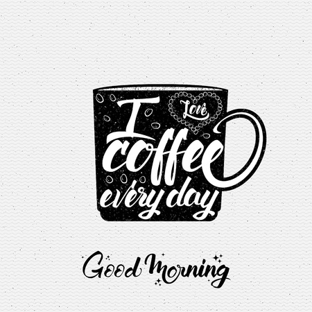 every day: i love coffee every day Poster cup lettering You can use the design postcards prilasitelnyh, restaurant menus