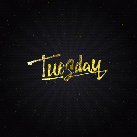 tuesday: Tuesday - Calligraphic phrase written in gold It can be used to design greeting cards, magazines, posters