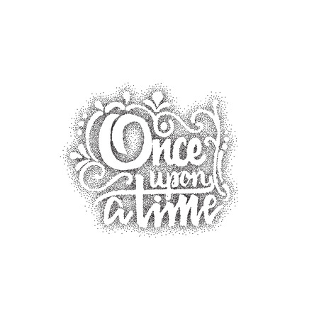 once: Once upon a time - Badge drawn by hand, using the skills of calligraphy and lettering, collected in accordance with the rules of typography. Illustration