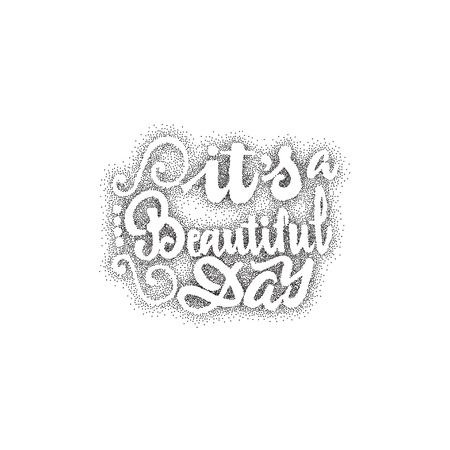accordance: Its beautiful day - Badge drawn by hand, using the skills of calligraphy and lettering, collected in accordance with the rules of typography. Illustration