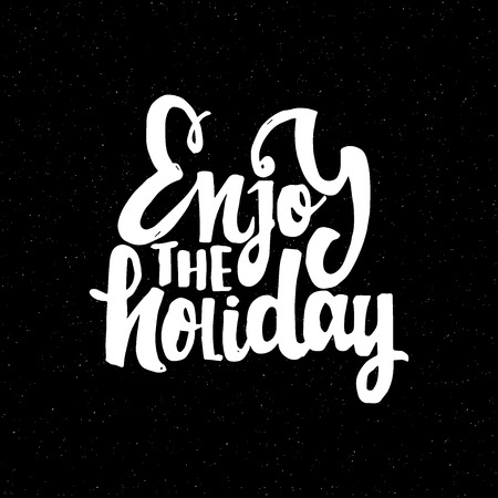 accordance: Enjoy the holiday -lettering text . Badge drawn by hand, using the skills of calligraphy and lettering, collected in accordance with the rules of typography. Illustration
