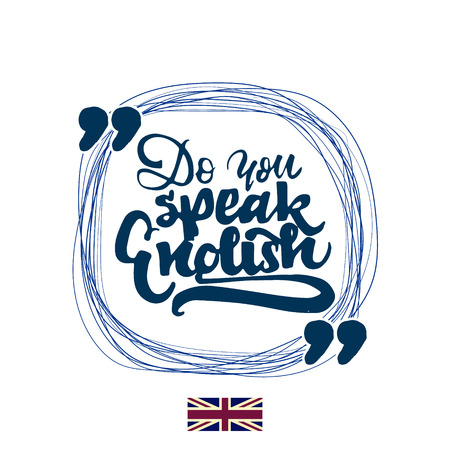 Do you speak english - lettering text . Badge drawn by hand, using the skills of calligraphy and lettering, collected in accordance with the rules of typography.