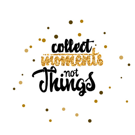 to collect: Collect moments not things - Badge drawn by hand, using the skills of calligraphy and lettering, collected in accordance with the rules of typography. Illustration