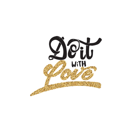 do it: Do it with love-lettering text . Badge drawn by hand, using the skills of calligraphy and lettering, collected in accordance with the rules of typography.