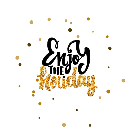 Enjoy the holiday -lettering text . Badge drawn by hand, using the skills of calligraphy and lettering, collected in accordance with the rules of typography. Illustration