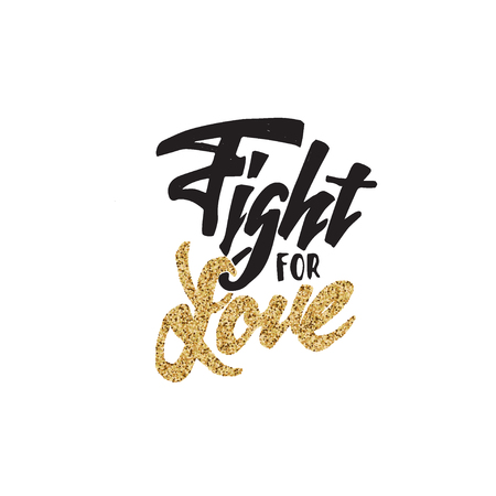 Fight for love -lettering text . Badge drawn by hand, using the skills of calligraphy and lettering, collected in accordance with the rules of typography. Illustration