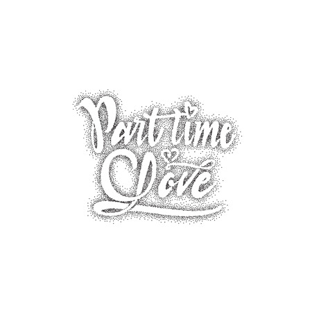 accordance: Part time love. lettering text . Badge drawn by hand, using the skills of calligraphy and lettering, collected in accordance with the rules of typography.