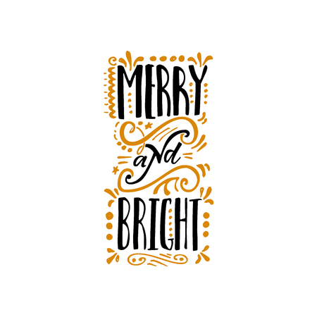 Merry and bright hand-lettering text . Badge drawn by hand, using the skills of calligraphy and lettering, collected in accordance with the rules of typography.