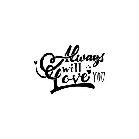 Always will love you. -lettering text . Badge drawn by hand, using the skills of calligraphy and lettering, collected in accordance with the rules of typography.