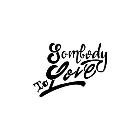 accordance: Somebody to love. -lettering text . Badge drawn by hand, using the skills of calligraphy and lettering, collected in accordance with the rules of typography.