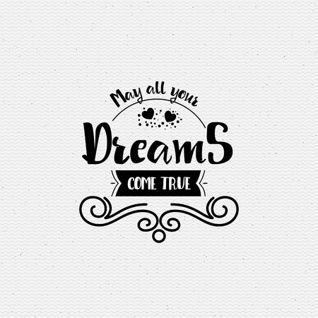 May all your dreams come true. Banner, badge, for a blog or social networks, can be used as a print illustration.
