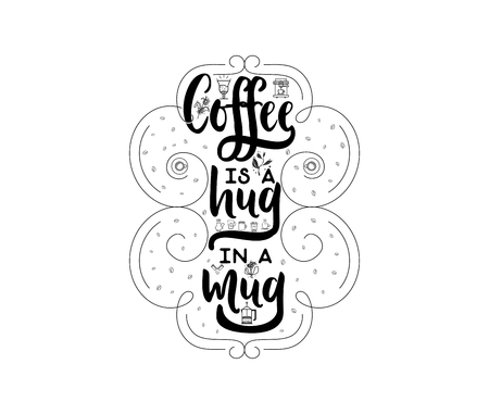 Coffee is a hug in a mug. Hipster Vintage Stylized Lettering badge. Vector Illustration for your design.