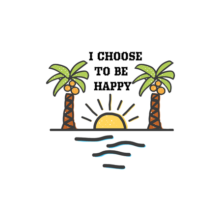 Travel quote, hand made badge - i choose to be happy. Illustration