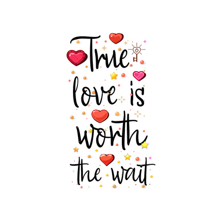 True love is worth the wait. The slogan of love on a white background in handwriting around realistic hearts and stars.