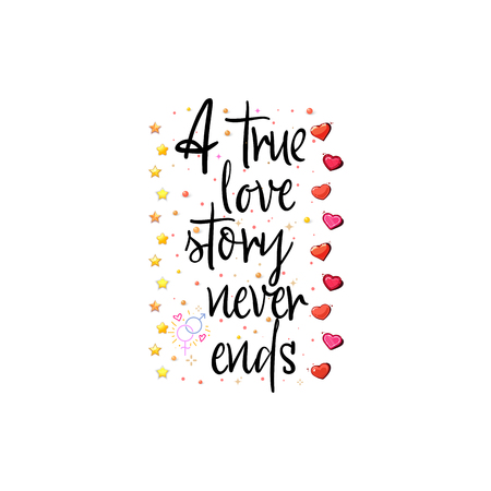 A true love story never ends. The slogan of love on a white background in handwriting around realistic hearts and stars.
