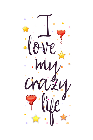 I love my crazy life. Slogan about love, suitable as a Valentines Day postcard and template t shirt