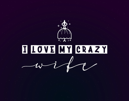 I love my crazy wife. Slogan about love, suitable as a Valentine's Day postcard and template t shirt Illustration