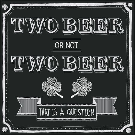 chalk board: two beer or not two beer