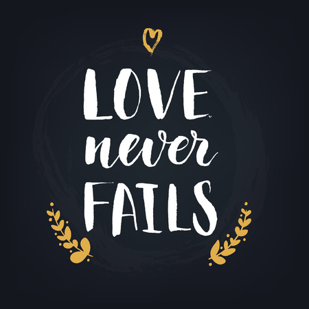 fails: Love never fails. Handwritten modern calligraphy quote, design element for flyer, banner, invitaion or greeting card. Vecor illustration.