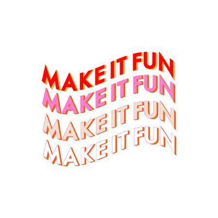 "Typo play in vector positive quote or slogan colorful mood "" Make it fun�  on  white background"