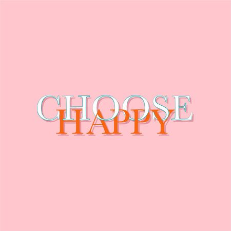 "Typo play in vector positive quote or slogan colorful mood "" Choose happy�  on  sweet trendy pink background color for T-shirt,signage,background and all artwork"