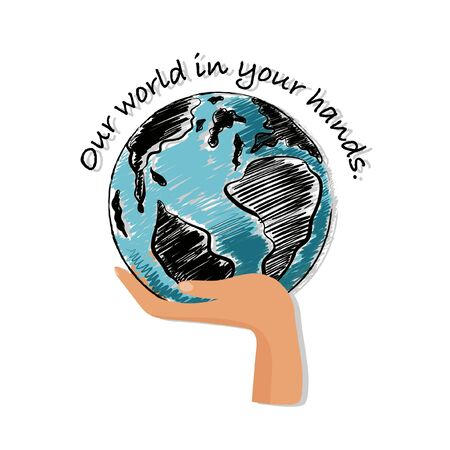 """Hand drawn the earth and hand with wording """" Our world in your hands """" Design for save the world campaign ,sustainable environmentand all graphic used ,on white background color"""