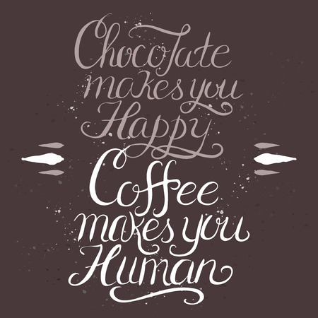 great coffee: Hand drawn typography poster. Brush lettering phrase. Humor quote saying that chocolate makes you happy and coffee makes you human. Great for posters, cafe, bar, restaurant ads.