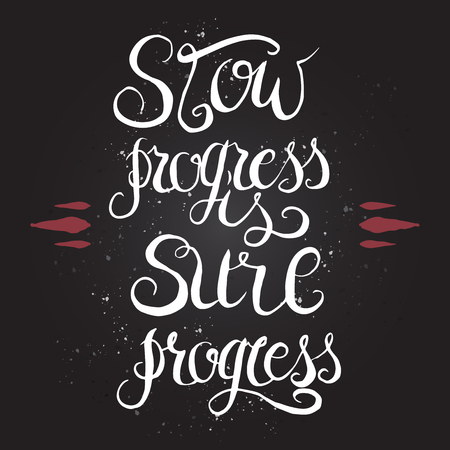 slow: Hand drawn typography poster on black background. Inspiration quote saying that slow progress is sure progress. Illustration