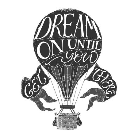 そこに着くまで夢を言ってヴィンテージ、熱気球で引用インスピレーションをレタリング ブラシ。