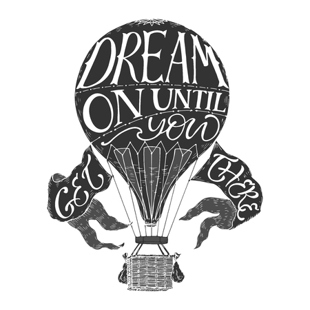 Brush lettering inspiration quote in a vintage hot air balloon saying Dream on until you get there. Illustration