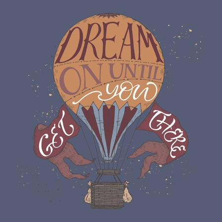 そこに着くまでに夢を言っているヴィンテージの熱い空気バルーン カラー スケッチで引用インスピレーションをレタリング ブラシ。