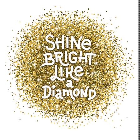 Shine bright like a diamond hand lettering quote on glitter abstract gold textured background. Inspiration quote. Template for your design. Vector illustration