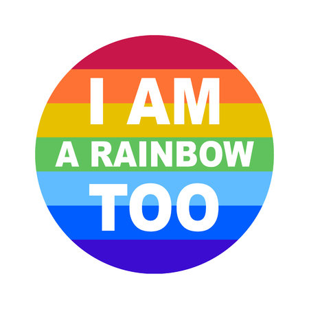 bage: lgbt community bage. I am a rainbow too on a rainbow background. Perfect for badges, stickers, pins. Vector illustration.