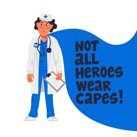 Hero doctor concept. Confident doctor with cape and not all heroes weat capes text. Medical team in conditions of coronavirus pandemic, covd-19 quarantine. Flat style vector illustration 向量圖像