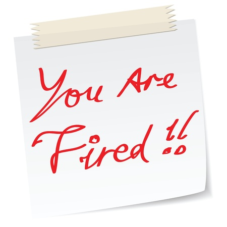 you are fired: a note with the word you are fired