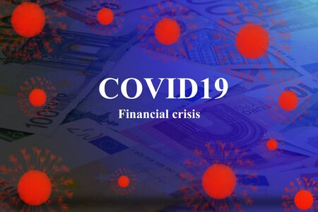 Coronavirus with the background of paper euro money with message COVID19 Financial crisis indicating incoming financial crisis after the virus