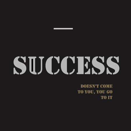 come: Inspirational motivational quote. Success doesnt come to you, you go to it. Illustration