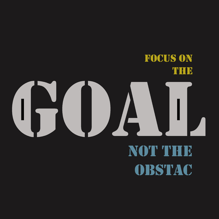 obstacles: Focus on the goal not the obstacles. Inspirational motivational quote. Illustration