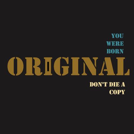 Inspirational Motivational Quote You Were Born An Original Dont