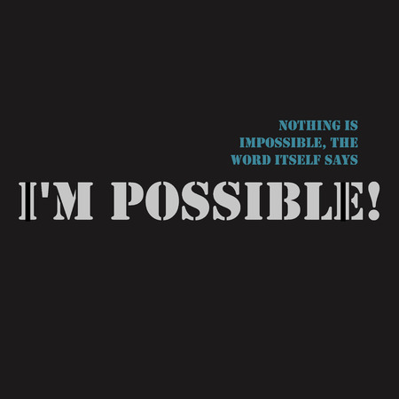 Inspirational motivational quote. Nothing is impossible, the word itself says possible Illustration